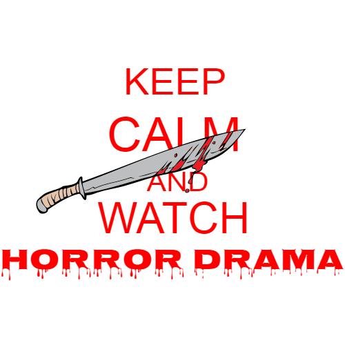 keep calm and watch horror drama