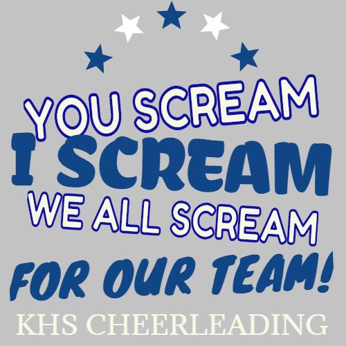 you scream i scream we all scream for our team khs cheerleading
