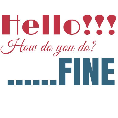 hello how do you do  fine