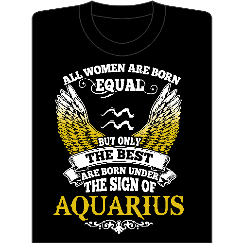 All women are born equal but only the best are born under the sign of AQUARIUS